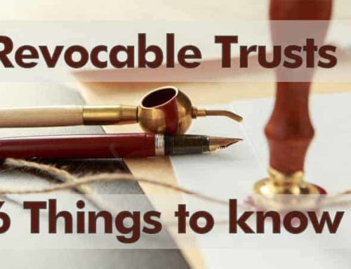 Six Things You Must Know About Revocable Trusts